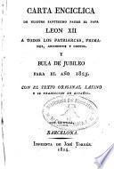 Carta Encíclica de Nuestro Sentissimo Padre el Papa León XII a todos los Patriarcas, Primados, Arzobispos y Obispos y Bula del Jubiles para el año 1825 con texto original latino y su traducción en español