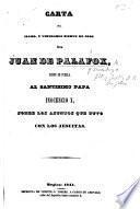 Carta (segunda) del illmo. ... J. de Palafox al ... Papa Inocencio X. sobre los asuntos que tuvo con los Jesuitas