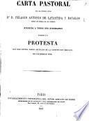 Carta (Septima) pastoral ... dirigida á ... sus diocesanos acompañada de la Protesta que hizo contra varios artículos de la Constitucion Mejicana de 5 de Febrero de 1856