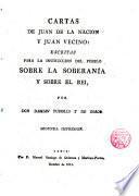 Cartas de Juan de la Nación y Juan Vecino escritas para la instrucción del pueblo sobre la soberanía y sobre el rey, por D. Damian Tubiallos y de Gorgo