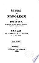 Cartas de Napoleón a Josefina durante la primera campaña de Italia, el Consulado y el Imperio, y cartas de Josefina a Napoleón y a su hija