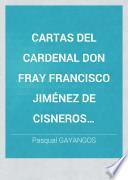 Cartas del Cardenal Don Fray Francisco Jiménez de Cisneros dirigidas a Don Diego López de Ayala, por los catedráticos y Don Vicente de la Fuente