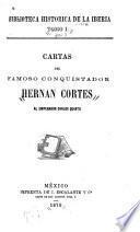 Cartas del famoso conquistador Hernan Cortes al emperador Carlos Quinto
