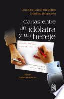Cartas entre un idolatra y un hereje
