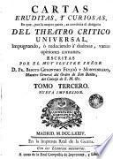 Cartas eruditas y curiosas em que por la mayor parte, se continua el designio del Theatro Critico Universal ..., 3