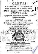 Cartas eruditas, y curiosas en que, por la mayor parte se continúa el designio del teatro critico universal