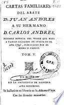 Cartas familiares del abate D. Juan Andrés a su hermano D. Carlos Andrés dándole noticia del viage que hizo a varias ciudades de Italia en el año 1785, publicadas por el mismo D. Carlos