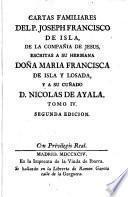 Cartas familiares del P. Joseph Francisco de Isla, escritas á su hermana Doña María Francisca de Isla y Losada, y a su cuñado D. Nicolás de Ayala