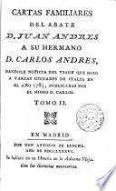 Cartas femiliares del Abate D. --- a su hermano D. Carlos Andrés dándole noticias del viaje que hizo a ... Italia en el año 1785