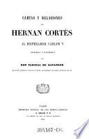Cartas y relaciones de Hernan Cortés al emperador Carlos V. colegidas e ilustradas por Pascual de Gayangos