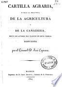 Cartilla agraria, o sea La práctica de la agricultura y de la ganaderia, según los autores más clásicos de estos tiempos