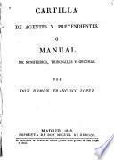 Cartilla de agentes y pretendientes, ó Manual de ministerios, tribunales y oficinas