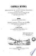 Cartilla rústica ó sean principios de agricultura práctica sacados de las obras más recientes que se han publicado sobre este arte ...
