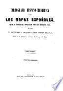 Cartografía hispano-científica o sea los mapas espanoles, en que se representa a Espana bajo todas sus diferentes fases