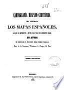 Cartografía hispano-cientifica ó sea Los mapas españoles en que se representa a España bajo todas sus diferentes fases