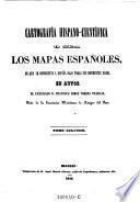 Cartografia hispano-cientifica o sea los mapas españoles