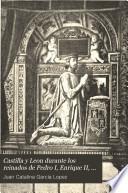Castilla y Leon durante los reinados de Pedro I, Enrique II, Juan I y Enrique III, por ...