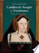 Catalina de Aragón y Trastámara Reina de Inglaterra