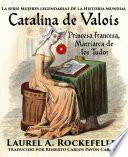 Catalina de Valois. Princesa francesa, matriarca de los Tudor