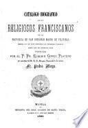 Catálogo biográfico de los religiosos franciscanos de la provincia de San Gregorio Magno de Filipinas desde 1577 en que llegaron los primeros á Manila hasta los de nuestros días