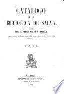 Catálogo de la Biblioteca de Salvá, escrito por Pedro Salvá y Mallen, y enriquecido con la descripcion de otras muchas obras, de sus ediciones, etc