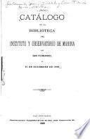 Catálogo de la biblioteca del Instituto y Observatorio de Marina de San Fernando, en 31 de diciembre de 1888