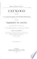 Catálogo de las causas contra la fe seguidas ante el tribunal de Santo oficio de la inquisición de Toledo, y de las informaciones genealógicas de los pretendientes á oficios del mismo