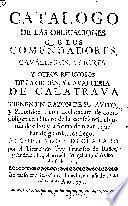 Catalogo de las obligaciones que los comendadores, caualleros, priores y otros religiosos de la Orden y Caualleria de Calatraua tienen en razon de su auito y profession... Y la forma de rezar que han de guardar los legos