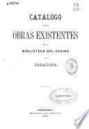 Catálogo de las obras existentes en la biblioteca del Casino de Zaragoza