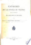 Catálogo de las piezas de teatro que se conservan en el Departamento de manuscritos de la Biblioteca nacional