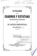 Catálogo de los cuadros y estatuas que existen en la actualidad en el museo provincial de Sevilla