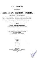 Catálogo de los libros, memorias y papeles... que tratan de las provincias de Extremadura