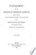 Catalogo de los retratos de personajes españoles que se conservan en la sección de estampas y de bellas artes de la Biblioteca Nacional