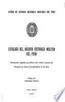 Catálogo del Archivo Histórico-Militar del Perú: Documentos originales procedentes del Archivo General del Ministerio de Guerra y otras Dependencias correspondientes a los años 1821, 1823-1856