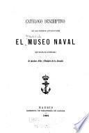 Catálogo descriptivo de los objetos que contiene el Museo naval con biografáias abreviadas de muchos jefes y oficiales de la Armada