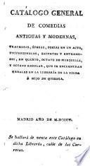 Catalogo general de Comedias antiguas y modernas, tragedias, Operas plezas en l acto que se encuentron venales en la libreria de la vinda e hijo de Quiroga