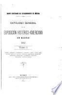 Catálogo general de la Exposición Histórico-Americana de Madrid, 1892: Catalogs A-L