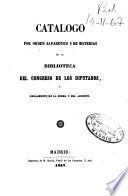Catálogo por orden alfabético y de materias de la Biblioteca del Congreso de los Diputados y Reglamento de la misma y del Archivo