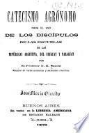 Catecismo agrónomo para el uso de los discípulos de las escuelas de las Repúblicas Argentina, del Uruguay y Paraguay