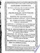 Catecismo católico en el cual se contiene la explicación de los principales misterios de Ntra. Sta. Fe católica y los demás que el cristiano ha de saber para salvarse