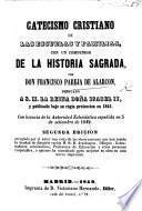 Catecismo Cristiano de las escuelas y familias, con un compendio de la historia sagrada ... Segunda edicion, etc