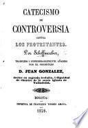 Catecismo de Controversia contra los Protestantes Luteranos. ... Traducido y notablemente añadido bajo la direccion del Presbitero Don J. Gonzalez, etc