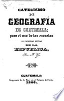 Catecismo de geografía de Guatemala, etc