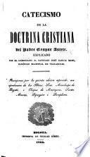 Catecismo de la Doctrina Cristiana. Explicado por ... S. J. Garcia Mazo ... Reimpresa por la quinta edicion española, etc