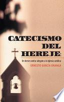 CATECISMO DEL HEREJE: