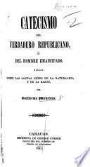 Catecismo del Verdadero Republicano, ... basado sobre las santas leyes de la naturaleza y de la razon