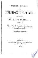 Catecismo esplicado de la relijion Cristiana para instruccion de la juventud Chilena