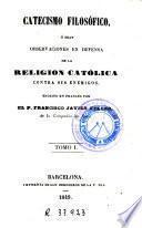 Catecismo filosófico, ó sean, Observaciones en defensa de la religion católica contra sus enemigos