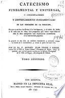 Catecismo fundamental y universal o Consideraciones y convencimientos fundamentales de las verdades de la religión ...