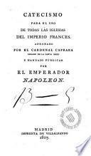 Catecismo para el uso de todas las iglesias del imperio francés ... mandado publicar por el Emperador Napoleón